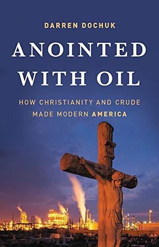 Image of Anointed with Oil: How Christianity and Crude Made Modern America