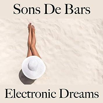 Sons De Bars: Electronic Dreams - Les Meilleurs Sons Pour Se Détendre