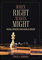 When Right Makes Might: Rising Powers and World Order (Cornell Studies in Security Affairs)