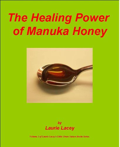 The Healing Power of Manuka Honey (Laurie Lacey's Little Green Nature Books Book 2)