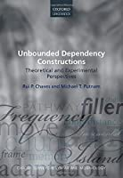Unbounded Dependency Constructions: Theoretical and Experimental Perspectives (Oxford Surveys in Syntax & Morphology)