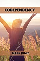 Codependency: Overcome Fear of Abandonment, Stop Codependency