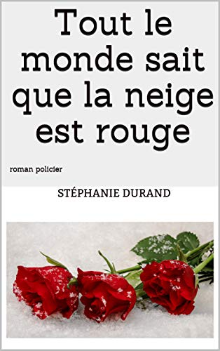 Couverture du livre Tout le monde sait que la neige est rouge: roman policier
