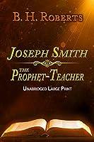 Joseph Smith the Prophet-Teacher: Unabridged Large Print for Latter-Day Saints