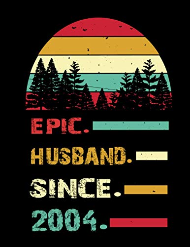 Epic Husband Since 2004 Notebook Journal: Awesome Wedding Anniversary Notebook Journal Gift for Him Epic Husband Since 2004 - 8.5x11 inch Daily Planner Journal Gift Ideas for Husband in Any Occasion