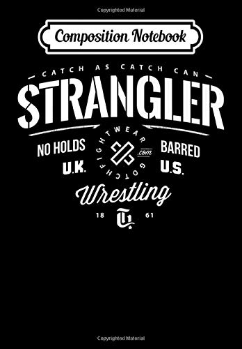 Composition Notebook: Mens Strangler Catch Wrestling from Gotch Fightwear, Journal 6 x 9, 100 Page Blank Lined Paperback Journal/Notebook