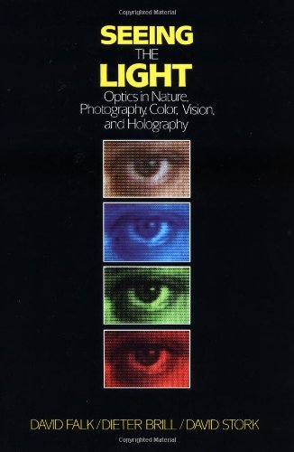 Seeing the Light: Optics in Nature, Photography, Color, Vision, and Holography