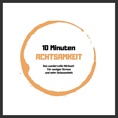 10 Minuten Achtsamkeit     Das wundervolle Hörbuch für weniger Stress und mehr Gelassenheit              By:                                                                                                                                 Patrick Lynen                               Narrated by:                                                                                                                                 div.                      Length: 2 hrs and 55 mins     Not rated yet     Overall 0.0
