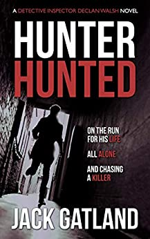 Hunter Hunted: A gripping crime thriller (Detective Inspector Declan Walsh Book 3) by [Jack Gatland]