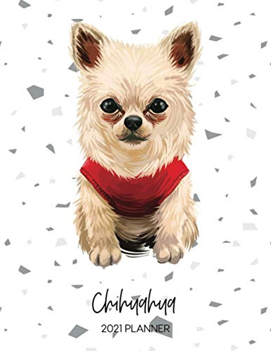 Chihuahua 2021 Planner: Dated Weekly Diary With To Do Notes & Dog Quotes for Puppy Owners (Awesome Calendar Planners for Dog Owners - Pedigree Puppy Breeds 2021)