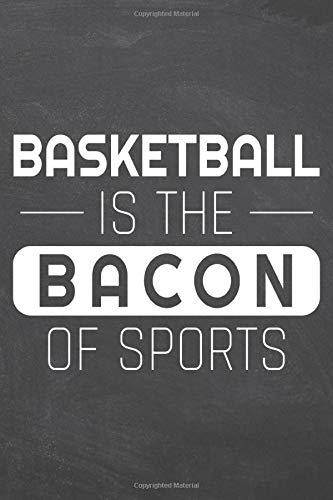 Basketball is the Bacon of Sports: Basketball Notebook or Journal - Size 6 x 9 - 110 Dot Grid White Pages - Office Equipment, Supplies - Funny Basketball Gift Idea for Christmas or Birthday