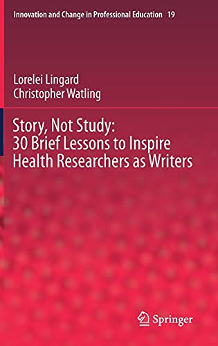 Compare Textbook Prices for Story, Not Study: 30 Brief Lessons to Inspire Health Researchers as Writers Innovation and Change in Professional Education, 19 1st ed. 2021 Edition ISBN 9783030713621 by Lingard, Lorelei,Watling, Christopher