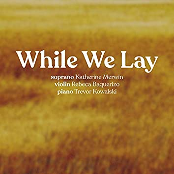 While We Lay (feat. Katherine Merwin & Rebeca Baquerizo)