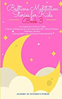 Bedtime Meditation Stories for Kids: Book 3: The Complete Short Stories for Toddler Collection of Relaxing Stories to Get a Deep Sleep With Positive Affirmations, Mindfulness, and Have a Relaxing Night's Sleep with Beautiful Dreams Wonderful