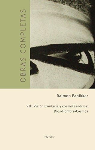 Obras completas III. Visión trinitaria y cosmoteándrica: Obras Completas - Vol. VIII (Raimon Pannikar- Obras completas nº 8)
