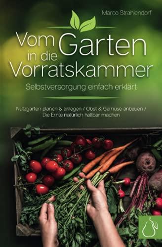 Vom Garten in die Vorratskammer - Selbstversorgung einfach erklärt
