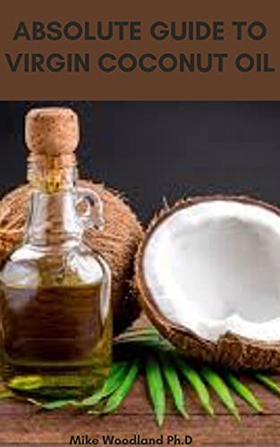 ABSOLUTE GUIDE TO VIRGIN COCONUT OIL: Essential Remedies to Heal Your Body (English Edition)