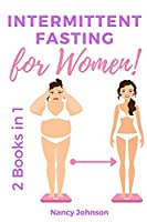 Intermittent Fasting for Women - 2 Books in 1: The Only Weight Loss Guide for Women by a Woman. Discover how to Burn Fat, Slow Aging, Balance Hormones and Feel More Attractive!