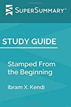 Study Guide: Stamped From the Beginning by Ibram X. Kendi (SuperSummary)