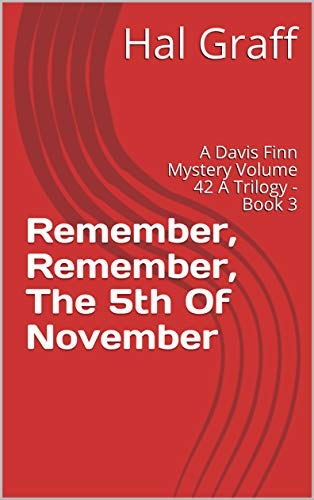 Remember, Remember, The 5th Of November : A Davis Finn Mystery Volume 42 A Trilogy - Book 3 (English Edition)