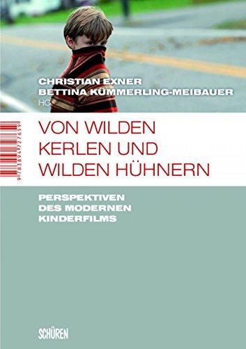 Von wilden Kerlen und wilden Hühnern: Perspektiven des modernen Kinderfilms (Marburger Schriften zur Medienforschung 41)