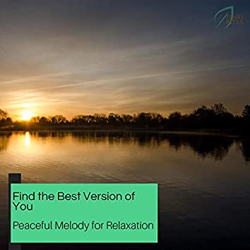 Find The Best Version Of You - Peaceful Melody For Relaxation