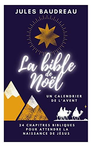 La Bible de Noël - Un calendrier de l'avent: 24 chapitres bibliques pour attendre la naissance de Jésus (French Edition)