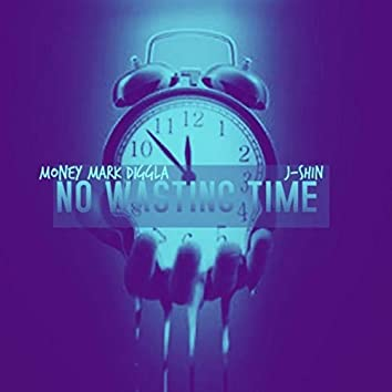 No Wasting Time (feat. J-Shin)