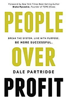 People Over Profit: Break the System, Live with Purpose, Be More Successful by [Dale Partridge, Blake Mycoskie]