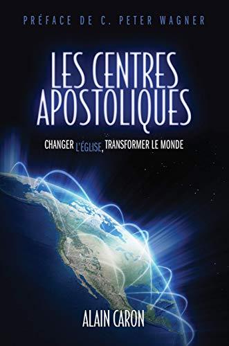 Les centres apostoliques: Changer l'église, transformer le monde (French Edition)