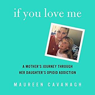 If You Love Me     A Mother's Journey Through Her Daughter's Opioid Addiction              By:                                                                                                                                 Maureen Cavanagh                               Narrated by:                                                                                                                                 Maureen Cavanagh                      Length: 5 hrs and 56 mins     78 ratings     Overall 4.8