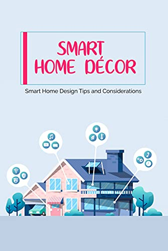 Smart Home Décor: Smart Home Design Tips and Considerations: Designing your Home Ideas (English Edition)