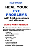 Heal Your Eye Problems with Herbs, Minerals and Vitamins (Large Print)