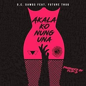 Akala Ko Nung Una