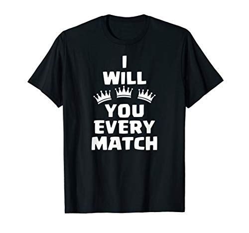 I will win you every match - Royale Clash of Arena Clans T-Shirt