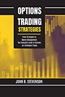 Options Trading Strategies: From Strategies to Money Management. The Complete Guide to Become an Intelligent Trader