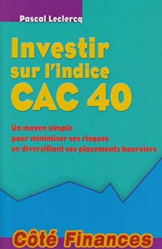 INVESTIR SUR L'INDICE CAC 40: UN MOYEN SIMPLE POUR MINIMISER SES RISQUES EN...