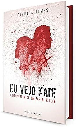 Eu Vejo Kate. O Despertar de Um Serial Killer