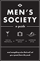 Men's Society: Guide to Social Protocol, Necessary Skills, Superior Style, and Everything Else That Will Set You Apart From The Pack (Live Well)