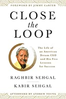Close the Loop: The Life of an American Dream CEO & His Five Lessons for Success