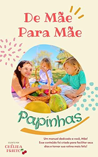 De Mãe Para Mãe - PAPINHAS: Um manual dedicado a você, Mãe! Esse conteúdo foi criado para facilitar seus dias e tornar sua rotina mais feliz! (Portuguese Edition)
