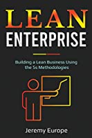 Lean Enterprise: Building a Lean Business Using the 5s Methodologies (Lean Enterprises)