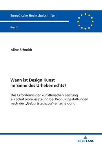 Wann ist Design Kunst im Sinne des Urheberrechts?: Das Erfordernis der künstlerischen Leistung als Schutzvoraussetzung bei Produktgestaltungen nach der ... (Europäische Hochschulschriften Recht 6077)