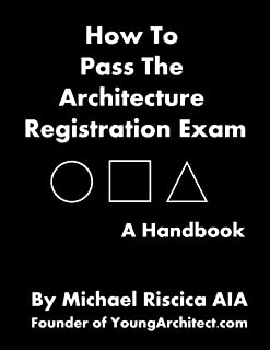 How To Pass The Architecture Registration Exam: A Handbook To Taking The ARE