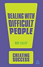 Dealing with Difficult People (Creating Success) by Roy Lilley (2013-03-28)