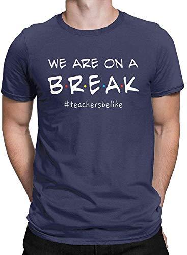 Wir sind auf einem Bruch Lustiges Grafik-T-Shirt Lehrer Be Like Tops T-Shirts für Männer, 4 X-Large, Navy