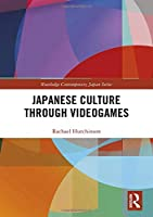 Japanese Culture Through Videogames (Routledge Contemporary Japan Series)