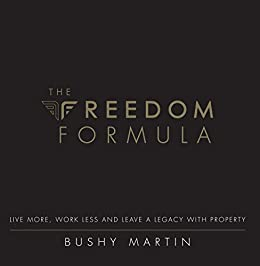 The Freedom Formula: Live More, Work Less and Leave a Legacy With Property by [Bushy  Martin]