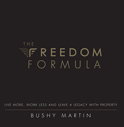 The Freedom Formula: Live More, Work Less and Leave a Legacy With Property