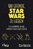 100 Gruende, Star Wars zu lieben: Eine Hommage an die groesste Saga aller Zeiten